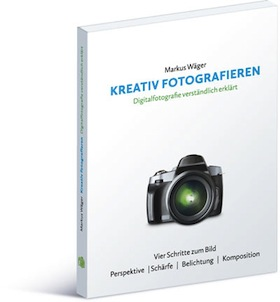 Kreativ Fotografieren, von Markus Wäger